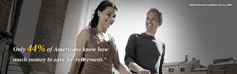only 48% of Americans know how much money to save for retirement.* -- *2015 Retirement Confidence Survey EBRI